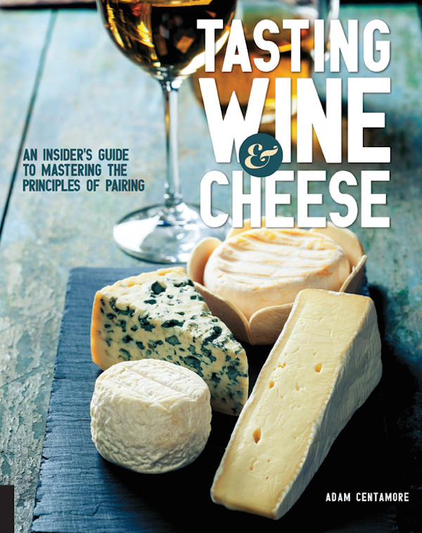 Tasting Wine & Cheese is a new book by Adam Centamore.