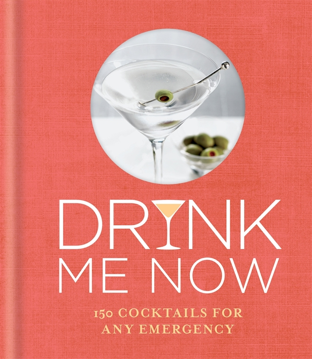 drink me now cover - 'Drink Me Now: 150 Cocktails for Any Emergency' packs a punch